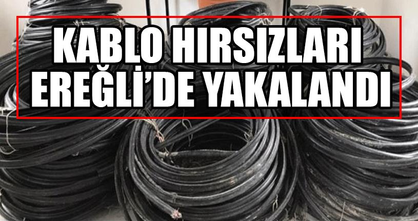 Kablo Hırsızları Ereğli'de Yakalandı