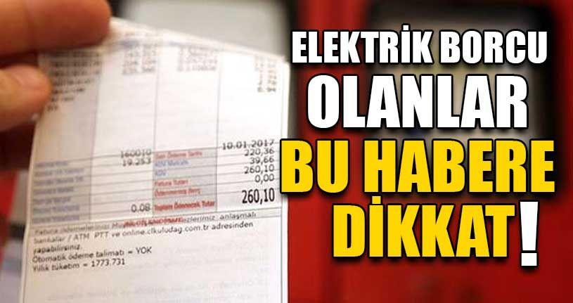 Elektrik Borcu Olanlar Bu Habere Dikkat!