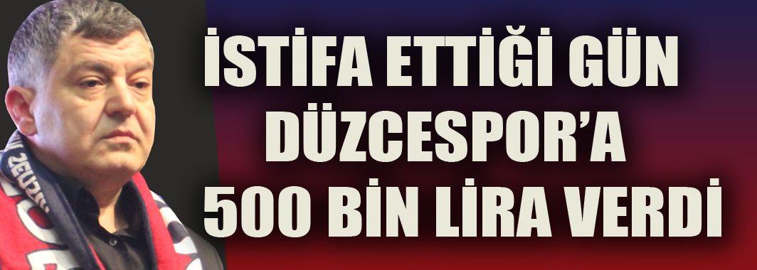 İstifa Ettiği Gün Düzcespor'a 500 Bin Lira verdi