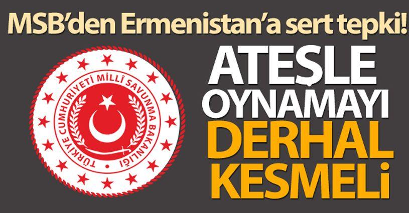 MSB: 'Ermenistan ateşle oynamayı derhal kesmeli'