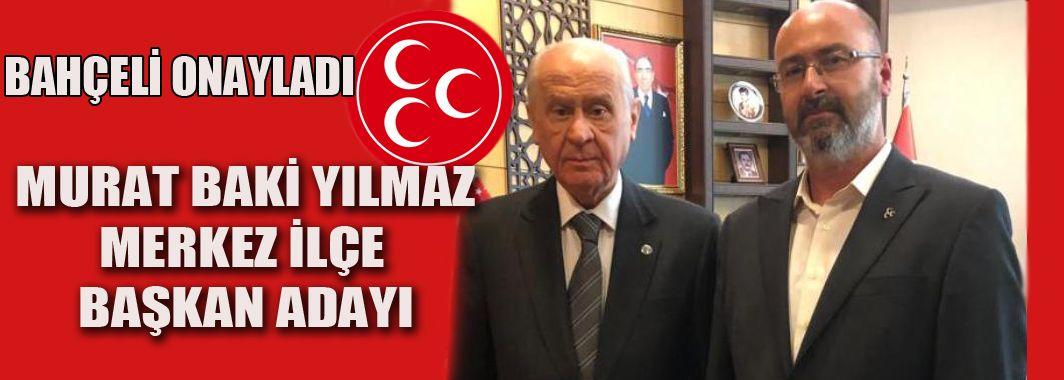 Murat Baki Yılmaz, MHP Merkez İlçe Başkan Adayı Oldu