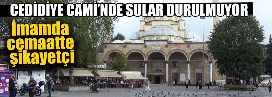 Cedidiye Cami'nde Sular Durulmuyor