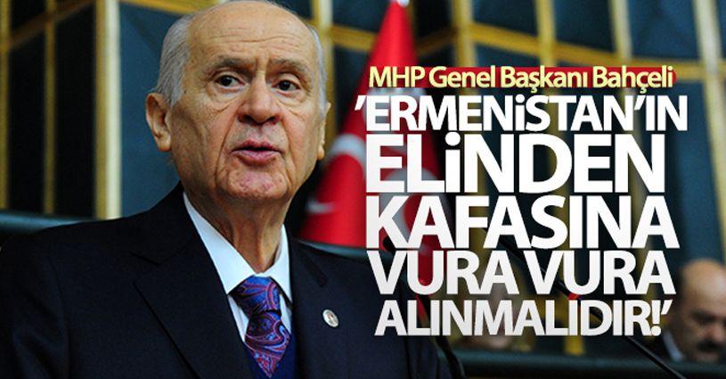 MHP Genel Başkanı Bahçeli: 'Ermenistan'ın kafasına vura vura alınmalıdır'