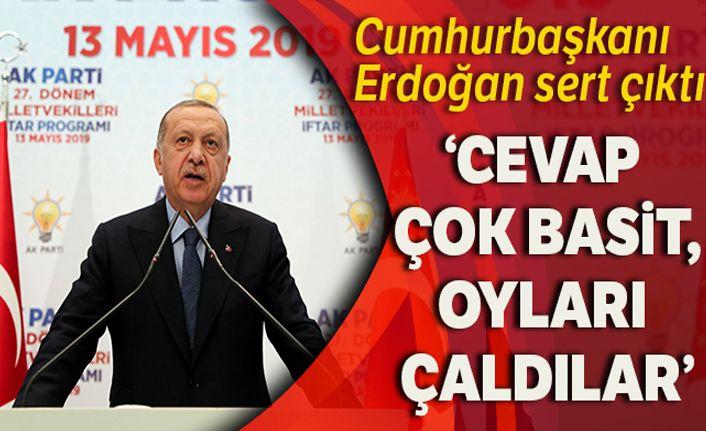 Cumhurbaşkanı Erdoğan: 'Cevap çok basit, oyları çaldılar'