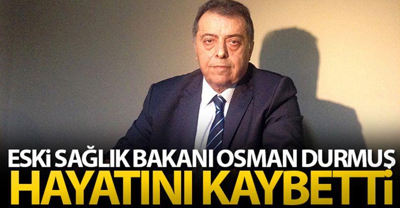 Eski Sağlık Bakanı Osman Durmuş hayatını kaybetti