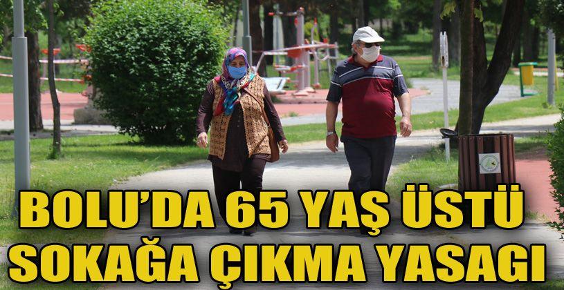 Bolu'da, 65 yaş üstüne sokağa çıkma kısıtlaması