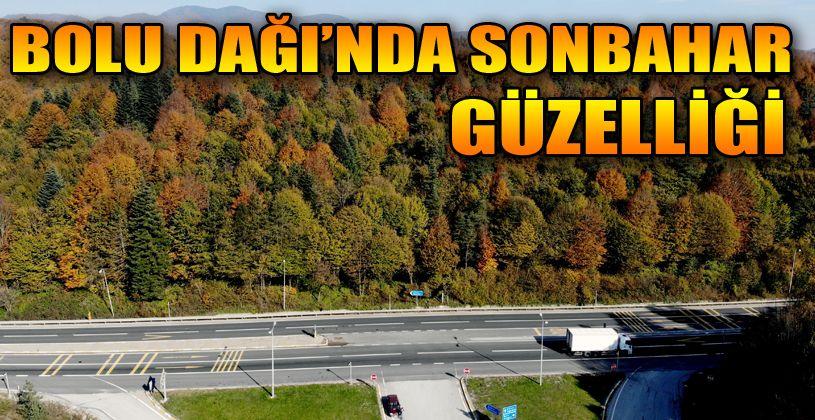 İstanbul'un Anadolu'ya açılan kapısı Bolu Dağı'nda sonbahar güzelliği