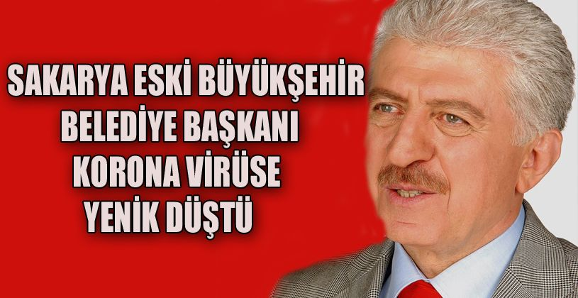 Eski belediye başkanı Aziz  Duran korona virüse yenildi