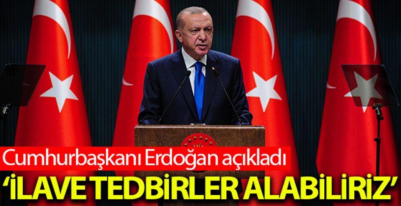 Cumhurbaşkanı Erdoğan: 'Kısıtlamalara riayet edilmezse ilave tedbirler alabiliriz'