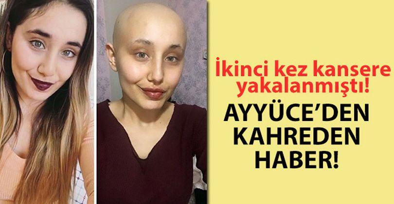 İkinci kez kansere yakalanan Ayyüce hayatını kaybetti