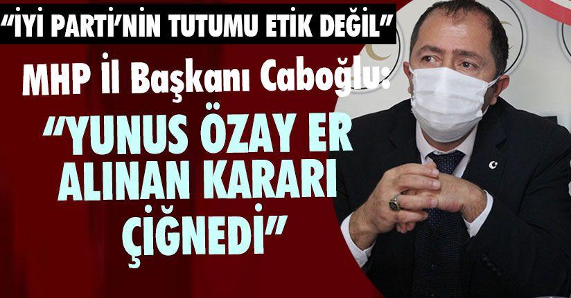 MHP İl Başkanı Caboğlu'ndan Açıklama