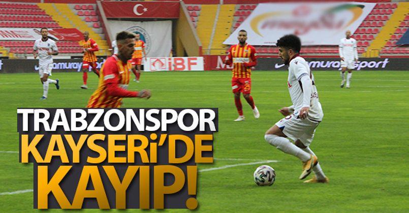 Trabzonspor, Kayseri'de kayıp!