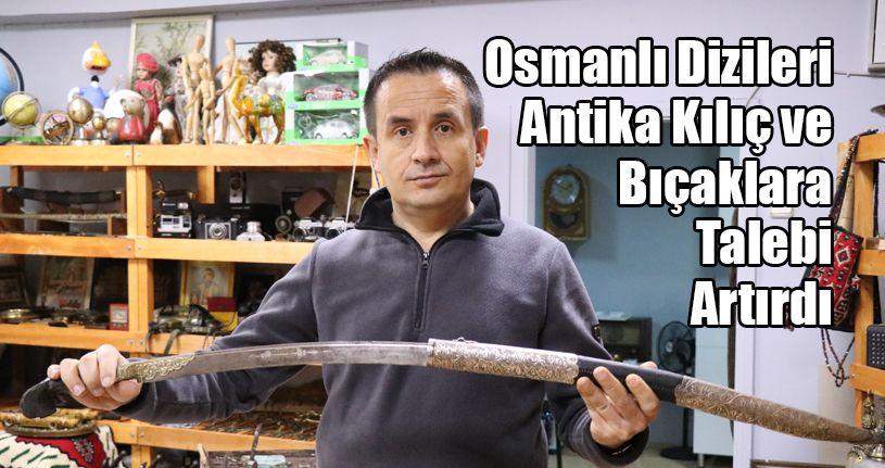 Osmanlı Dizileri, Antika Kılıç ve Bıçaklara Talebi Artırdı