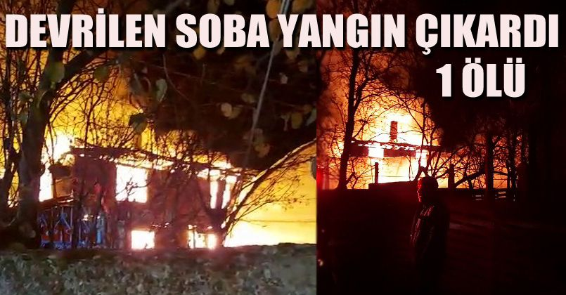 Bolu'da iki katlı evde devrilen soba yangın çıkardı: 1 ölü