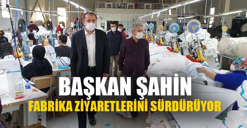 Başkan Şahin Fabrika Ziyaretlerini Sürdürüyor
