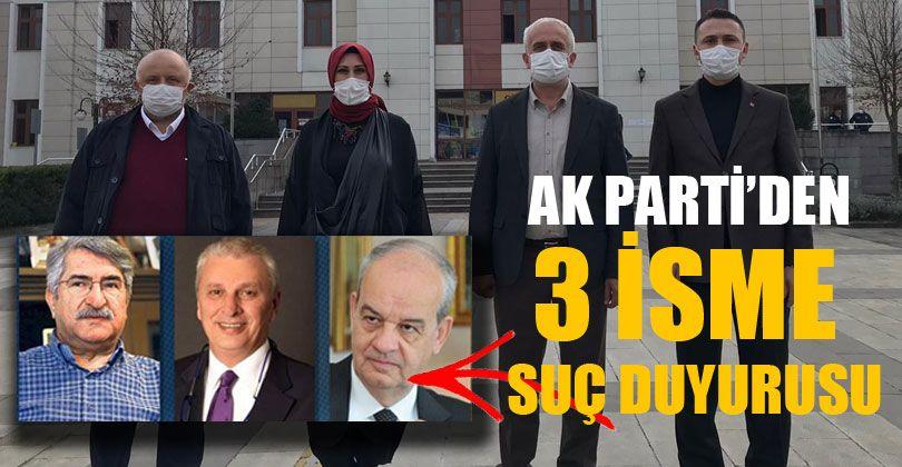 AK Parti'den 3 İsme Suç Duyurusu