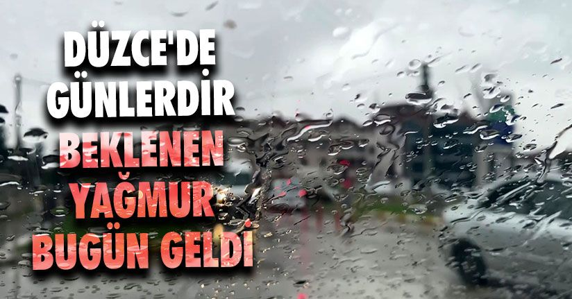 Düzce'de Günlerdir Beklenen Yağmur Bugün Geldi