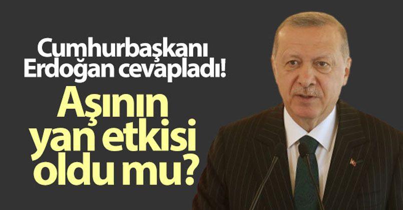 Cumhurbaşkanı Erdoğan cevapladı! Aşının yan etkisi oldu mu?