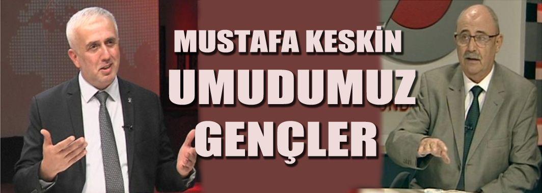 """Mustafa Keskin; """"Umudumuz Gençler"""""""