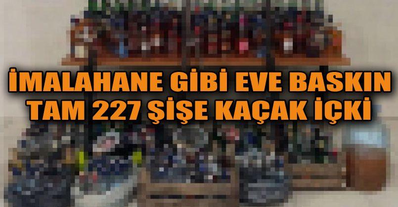 İmalathane gibi iki eve baskın: 227 adet kaçak alkol şişesi ele geçirildi