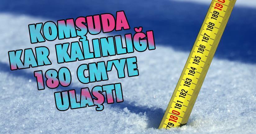 Komşuda kar kalınlığı 180 santim ölçüldü