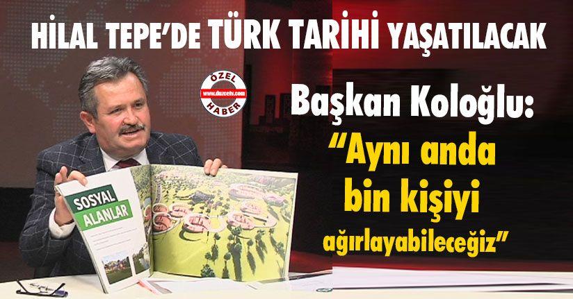 Hilal Tepe'de Türk Tarihi Yaşatılacak
