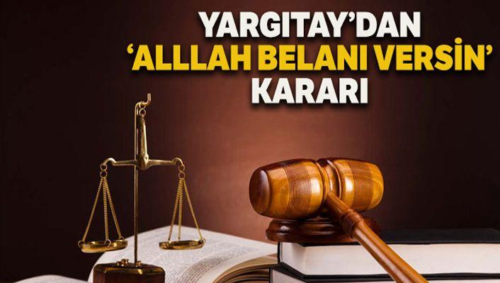 Yargıtay: 'Allah belânı versin' hakaret değil