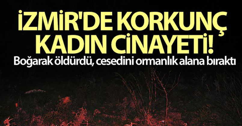 İzmir'de korkunç kadın cinayeti