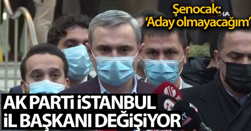 AK Parti İstanbul İl Başkanı Bayram Şenocak yeniden aday olmayacağını açıkladı