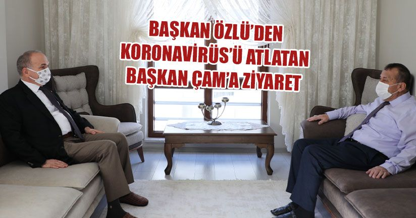 Başkan Rasim Çam Koronavirüs'ü Atlattı