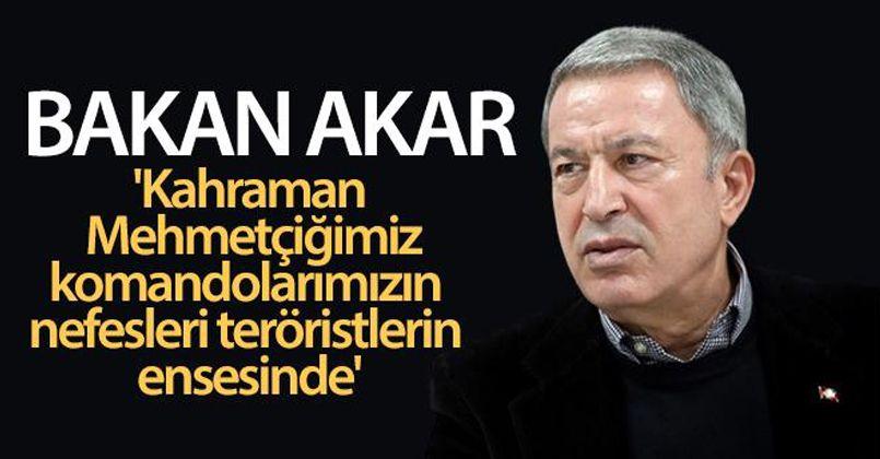 Bakan Akar: 'Kahraman Mehmetçiğimiz, komandolarımızın nefesleri teröristlerin ensesinde'