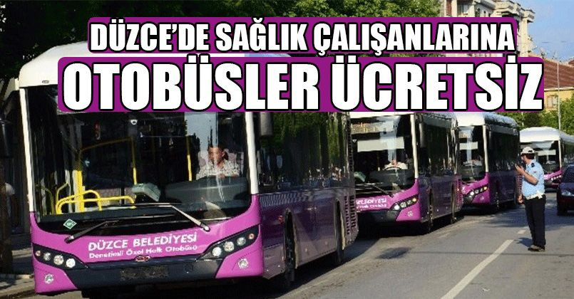 Sağlık personeli artık belediye otobüslerini ücretsiz kullanacak