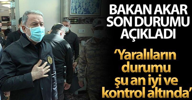 Milli Savunma Bakanı Akar: 'Yaralıların durumu şu an iyi ve kontrol altında'