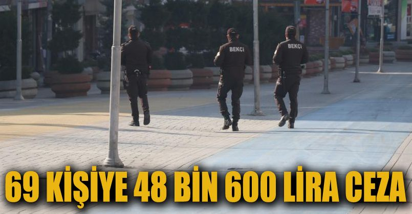 Bolu'da kısıtlamaya uymayan 69 kişiye 48 bin 600 lira ceza
