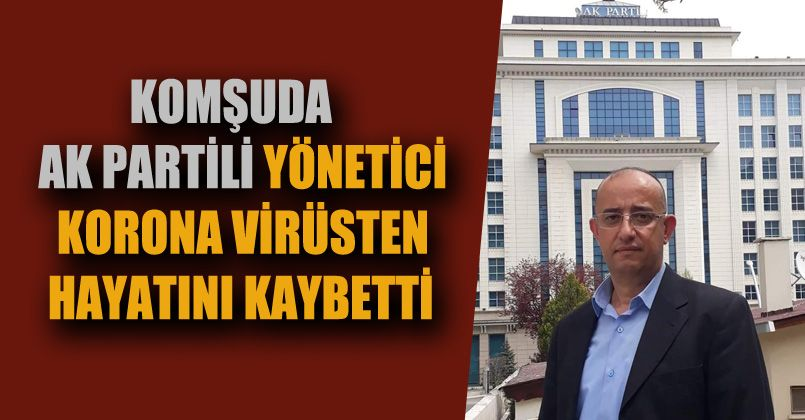 AK Partili yönetici koronavirüsten hayatını kaybetti