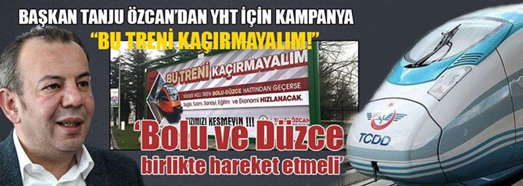 Bolu Belediye Başkan Tanju Özcan'dan YHT İçin Kampanya