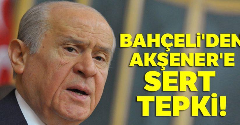 MHP Genel Başkanı Bahçeli'den Akşener'e sert tepki