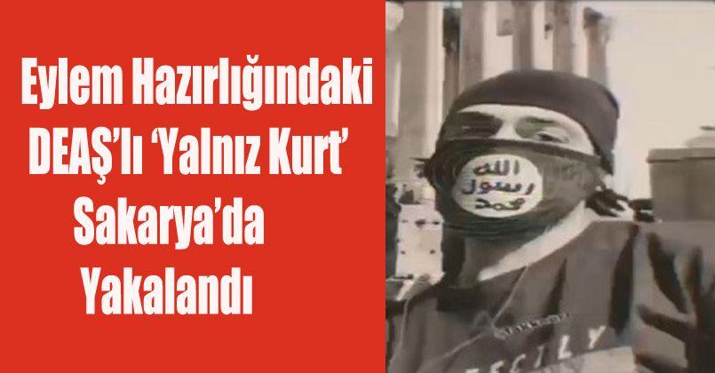 Eylem hazırlığındaki DEAŞ'lı 'Yalnız Kurt' Sakarya'da yakalandı