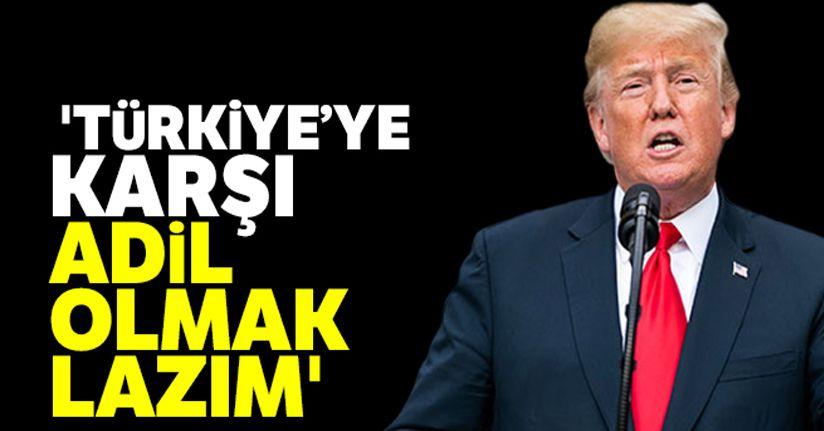 Trump: 'Türkiye'ye karşı adil olmak lazım'