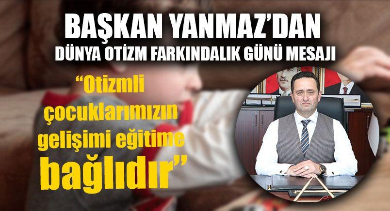 Başkan Yanmaz'dan Dünya Otizm Farkındalık Günü Mesajı