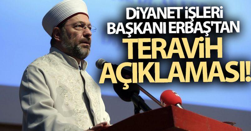 Diyanet İşleri Başkanı Erbaş'tan teravih namazı açıklaması!
