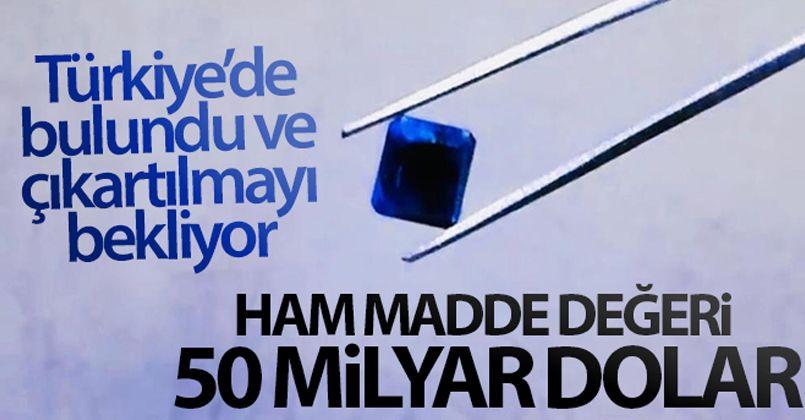 Türkiye'de bulundu ve çıkartılmayı bekliyor! Ham madde değeri 50 milyar dolar
