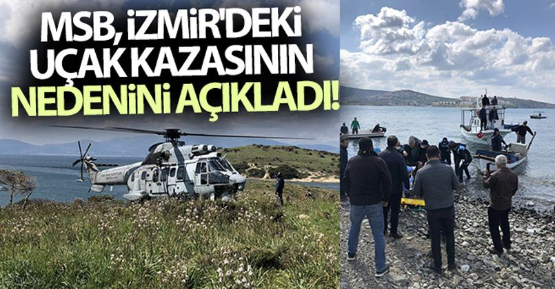 MSB, İzmir'deki uçak kazasının nedenini açıkladı