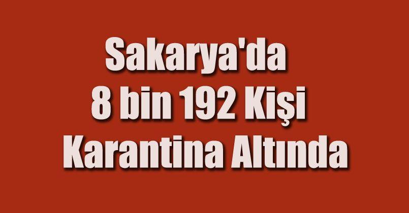 Sakarya'da 8 bin 192 kişi karantina altında