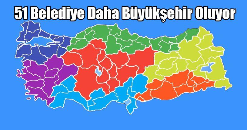 51 Belediye Daha Büyükşehir Oluyor