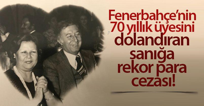 Fenerbahçe'nin 70 yıllık üyesini dolandıran sanığa rekor para cezası