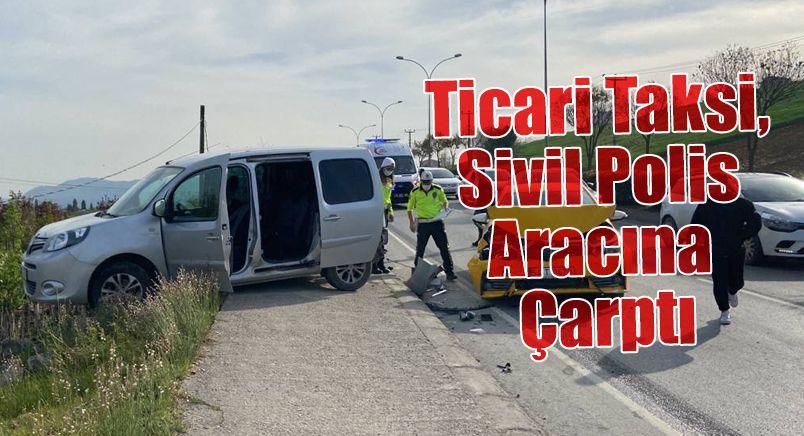 Ticari Taksi, Sivil Polis Aracına Çarptı