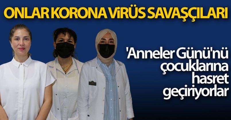 Korona virüs savaşçıları 'Anneler Günü'nü çocuklarına hasret geçiriyor
