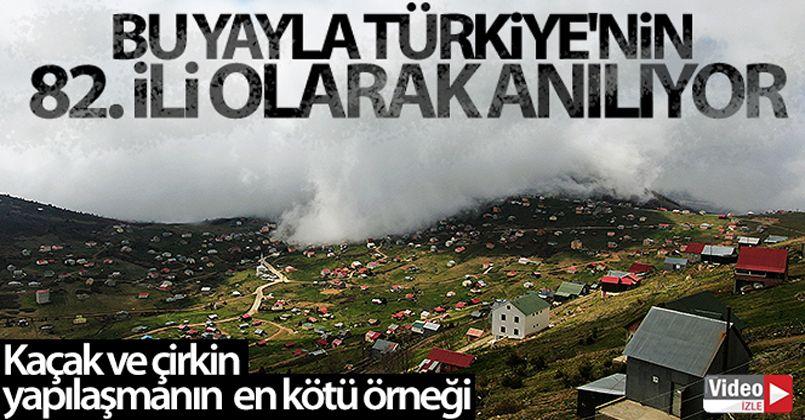 Bu yayla Türkiye'nin 82. ili olarak anılıyor