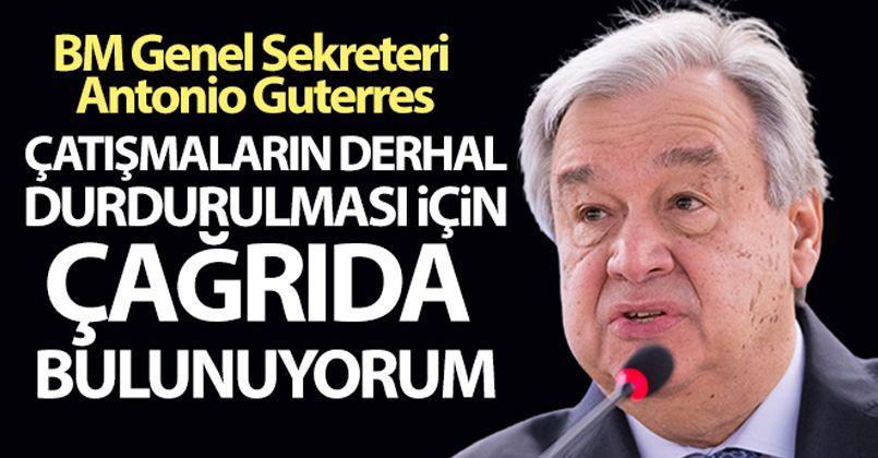 BM Genel Sekreteri Antonio Guterres'den çağrı!